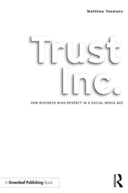 Ese es el tema del nuevo libro sobre por que deberian confiar en tu empresaTrust Inc: How Business Gains Respect in a Social Media Age de Mathew Yeomans.